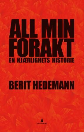 Berit Hedemann: ALL MIN FORAKT