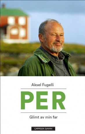 Aksel Fugelli: PER – GLIMT AV MIN FAR