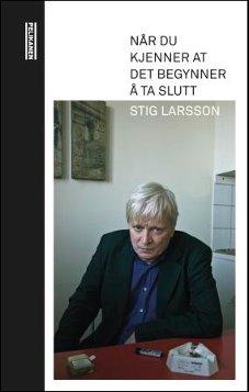Stig Larsson: NÅR DU KJENNER AT DET BEGYNNER Å TA SLUTT