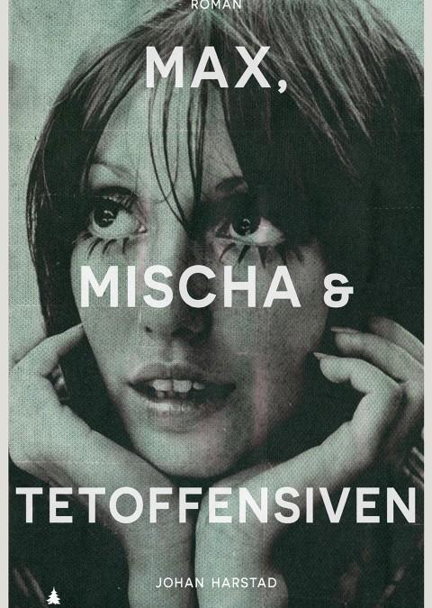 Johan Harstad: MAX, MISCHA & TETOFFENSIVEN