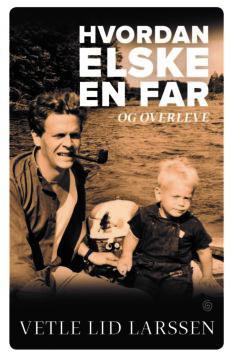 Vetle Lid Larssen: HVORDAN ELSKE EN FAR − OG OVERLEVE