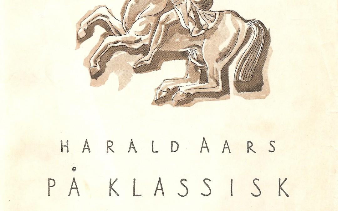 Harald Aars: PÅ KLASSISK JORD. INNTRYKK OG REFLEKSJONER