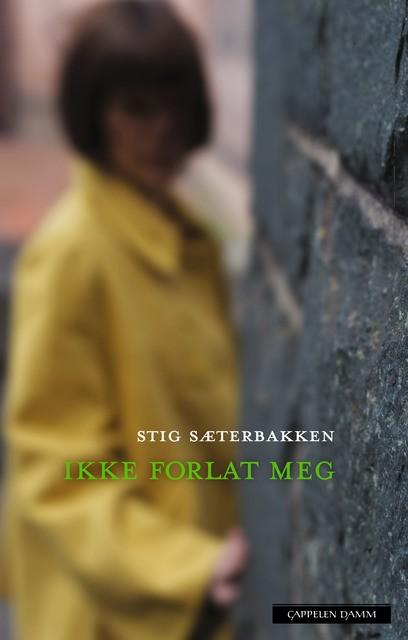 Stig Sæterbakken: IKKE FORLAT MEG