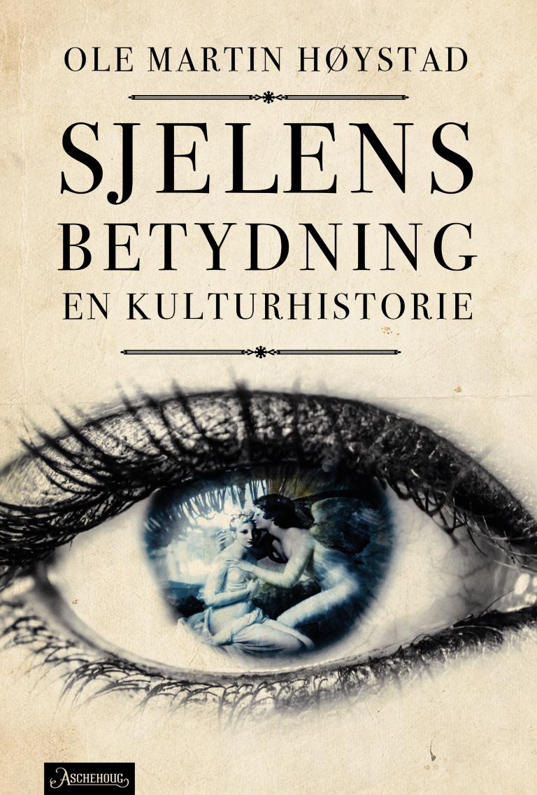 Ole Martin Høystad: SJELENS BETYDNING. EN KULTURHISTORIE