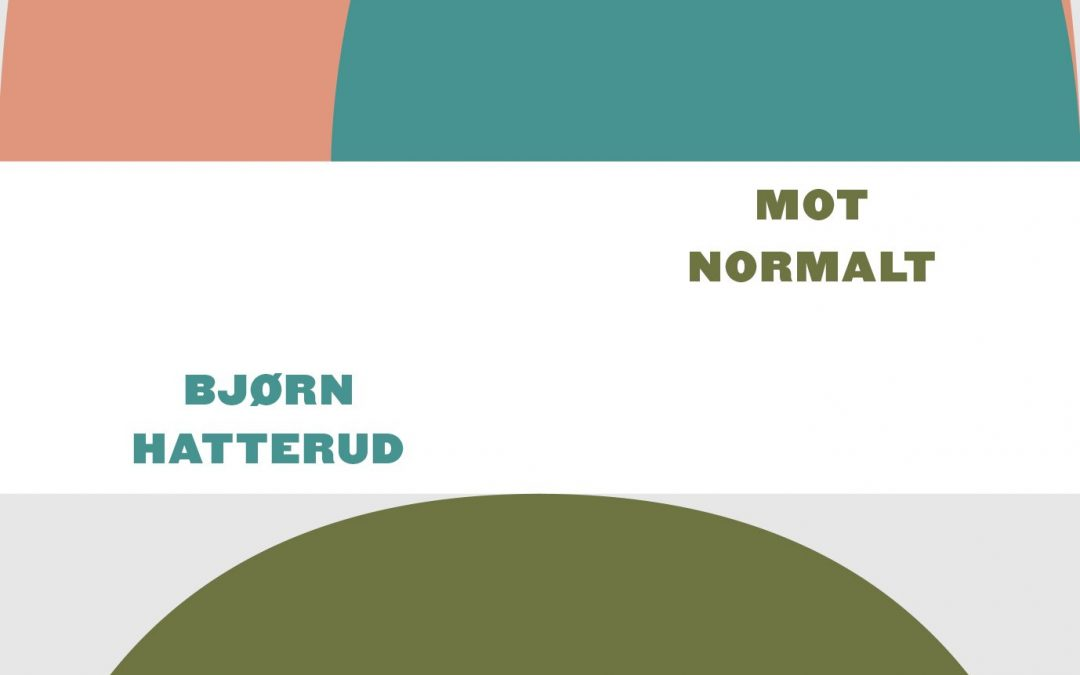 Bjørn Hatterud: MOT NORMALT